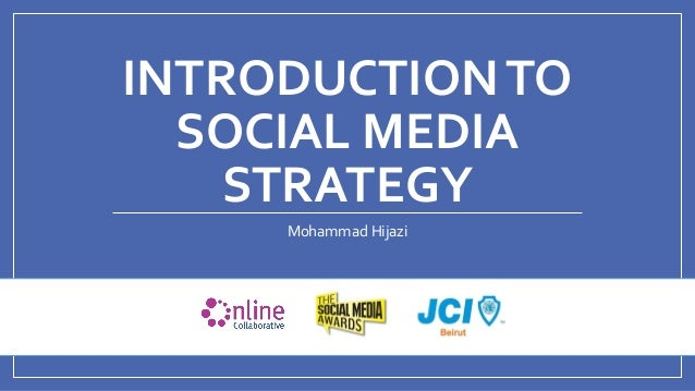 @mhijazi INTRODUCTIONTO SOCIAL MEDIA STRATEGY Mohammad Hijazi