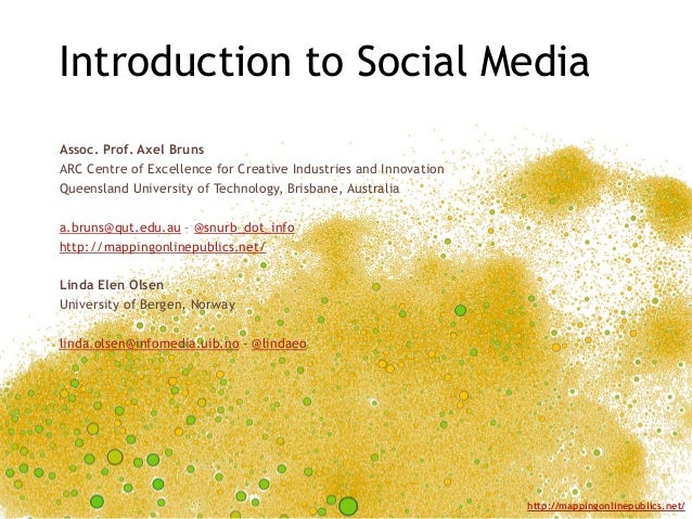 Introduction to Social MediaAssoc. Prof. Axel BrunsARC Centre of Excellence for Creative Industries and InnovationQueensla...