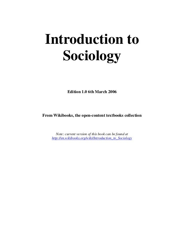 Introduction to Sociology Edition 1.0 6th March 2006  From Wikibooks, the open-content textbooks collection  Note: current...