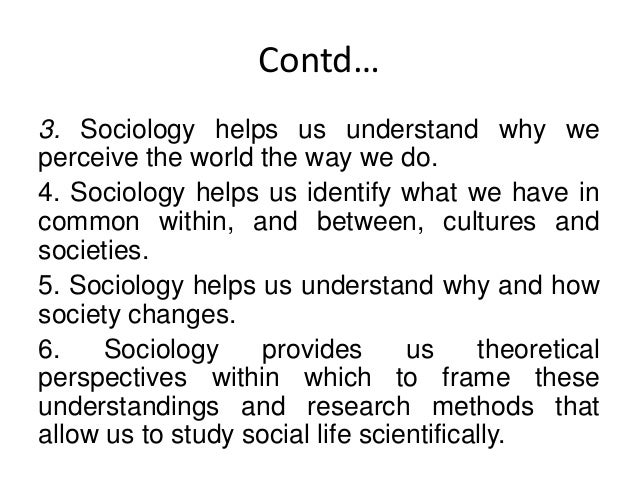 Contd… 7. Sociology is not just common sense. Results of sociological research may be unexpected. They often show that thi...