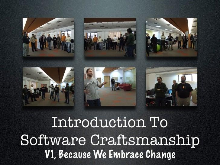 Introduction To Software Craftsmanship    V1, Because We Embrace Change