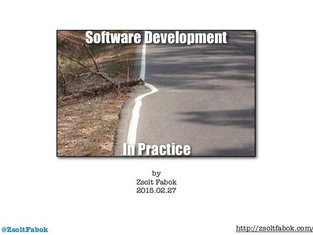 @ZsoltFabok by Zsolt Fabok 2015.02.27 Software Development In Practice http://zsoltfabok.com/