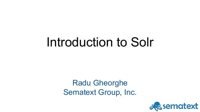 Introduction to Solr Radu Gheorghe Sematext Group, Inc.