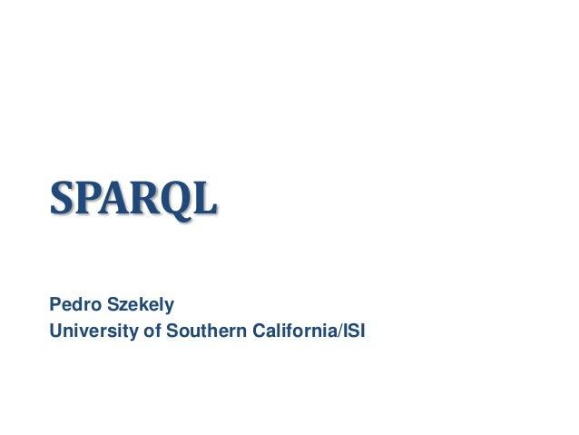 SPARQLPedro SzekelyUniversity of Southern California/ISI
