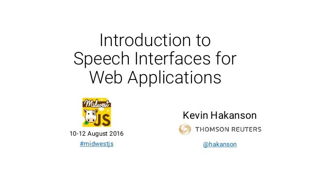 Introduction to Speech Interfaces for Web Applications Kevin Hakanson 10-12 August 2016 #midwestjs @hakanson