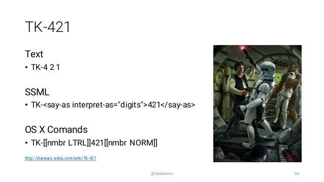 "TK-421 Text • TK-4 2 1 SSML • TK-<say-as interpret-as=""digits"">421</say-as> OS X Comands • TK-[[nmbr LTRL]]421[[nmbr NORM]..."