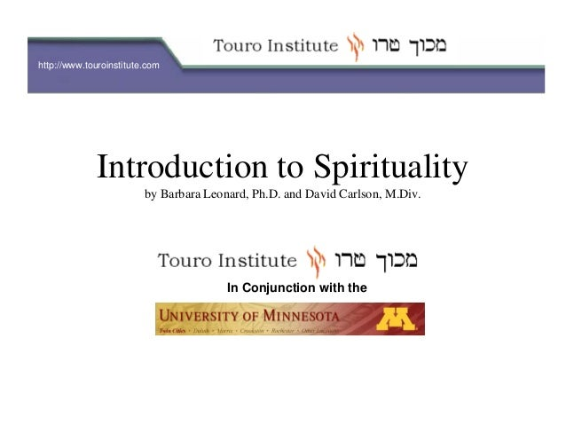 http://www.touroinstitute.com Introduction to Spirituality by Barbara Leonard, Ph.D. and David Carlson, M.Div. In Conjunct...
