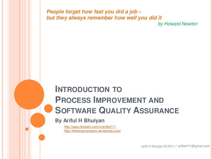 Introduction to Process Improvement and Software Quality Assurance<br />People forget how fast you did a job – <br />but t...