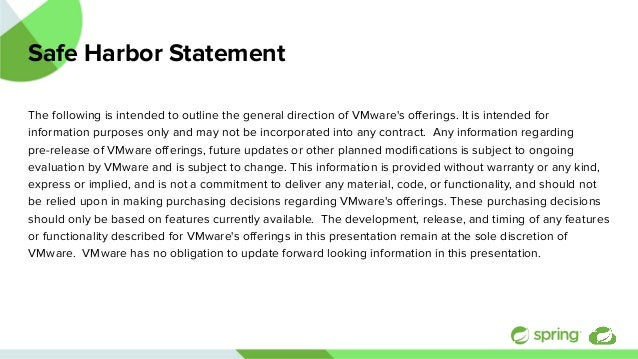 Safe Harbor Statement The following is intended to outline the general direction of VMware's offerings. It is intended for ...