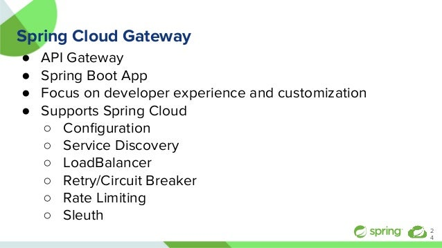 Spring Cloud Gateway ● API Gateway ● Spring Boot App ● Focus on developer experience and customization ● Supports Spring C...