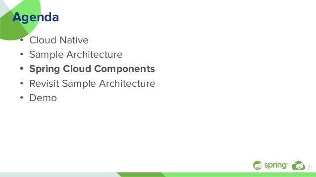 Agenda • Cloud Native • Sample Architecture • Spring Cloud Components • Revisit Sample Architecture • Demo 3