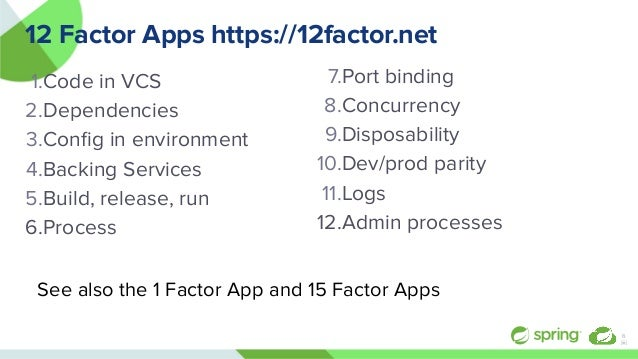 12 Factor Apps https://12factor.net 1.Code in VCS 2.Dependencies 3.Config in environment 4.Backing Services 5.Build, releas...