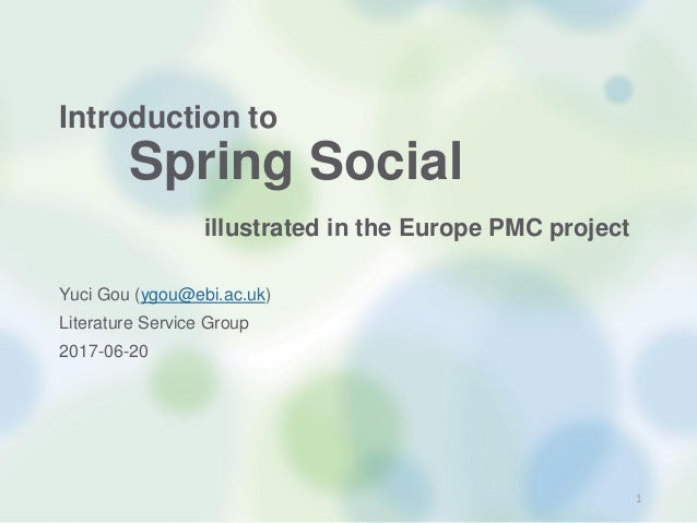 Introduction to Spring Social illustrated in the Europe PMC project Yuci Gou (ygou@ebi.ac.uk) Literature Service Group 201...