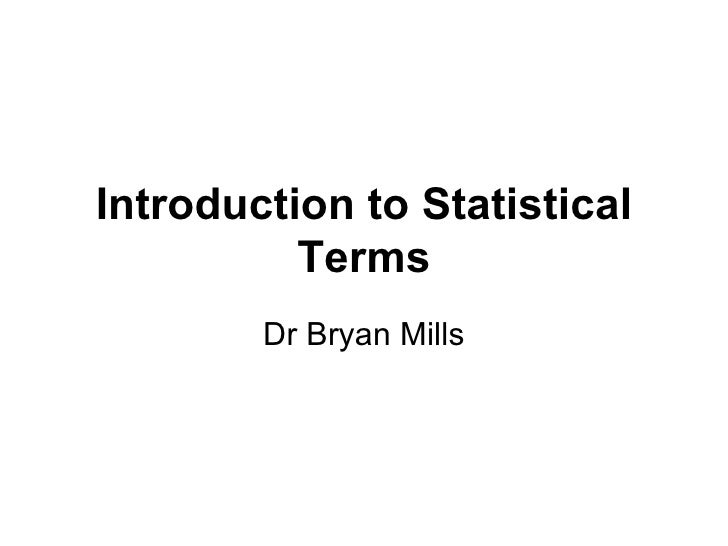 Introduction to Statistical Terms Dr Bryan Mills