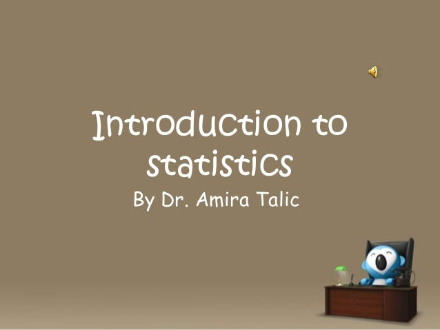 Introduction to statistics By Dr. Amira Talic