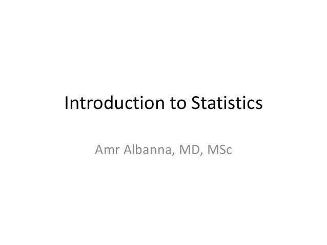 Introduction to Statistics Amr Albanna, MD, MSc