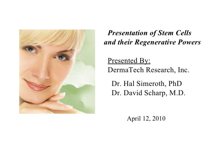Presentation of Stem Cells and their Regenerative Powers   Presented By:  DermaTech Research, Inc.   Dr. Hal Simeroth, PhD...