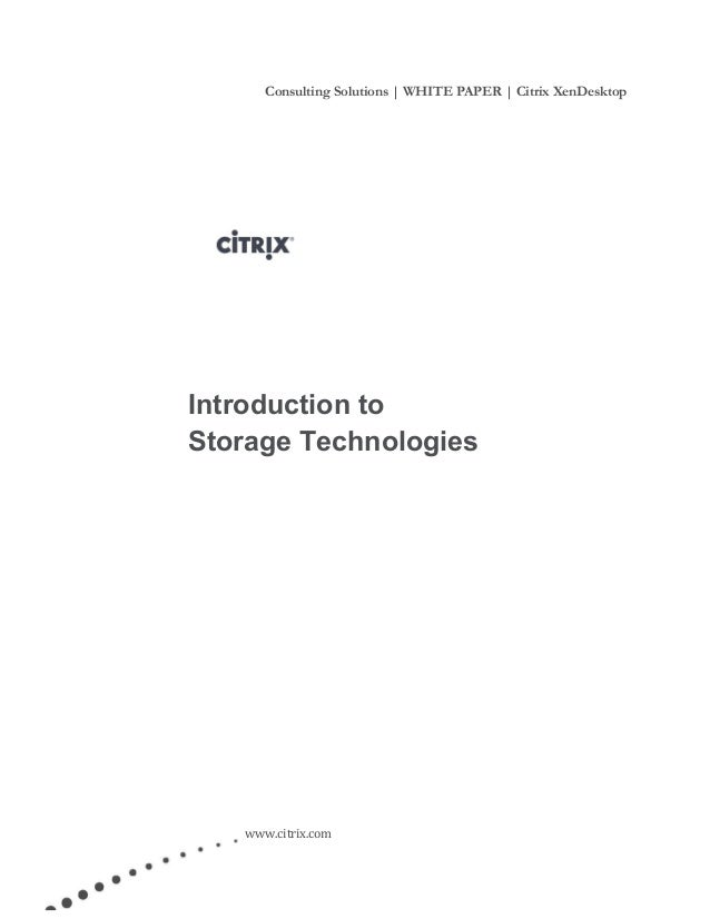 Consulting Solutions   WHITE PAPER   Citrix XenDesktop www.citrix.com Introduction to Storage Technologies
