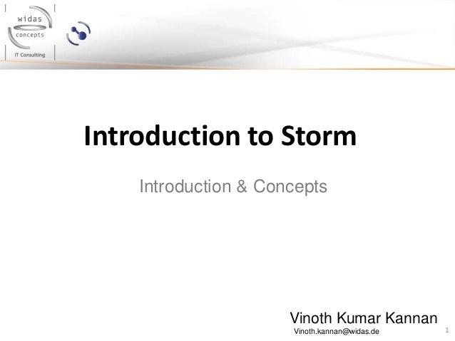 1 Introduction to Storm Vinoth Kumar Kannan Vinoth.kannan@widas.de Introduction & Concepts