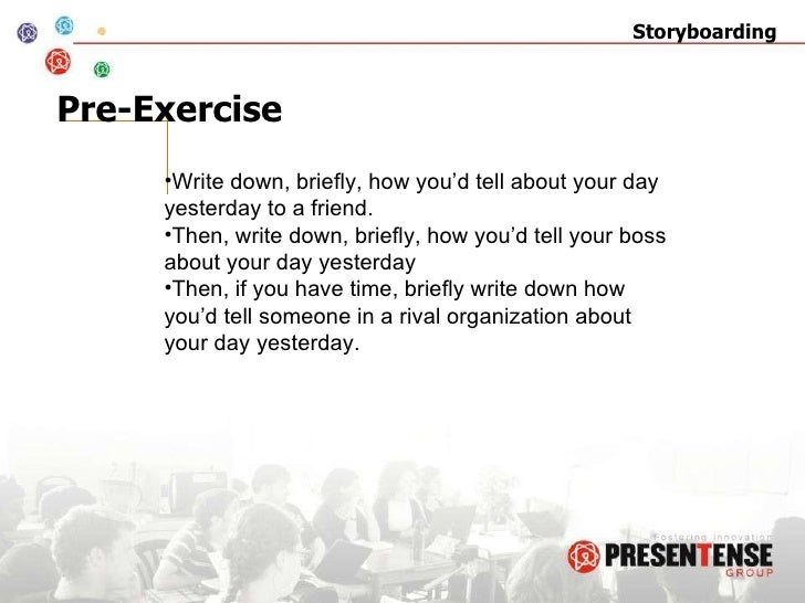 Pre-Exercise <ul><li>Write down, briefly, how you'd tell about your day yesterday to a friend. </li></ul><ul><li>Then, wri...