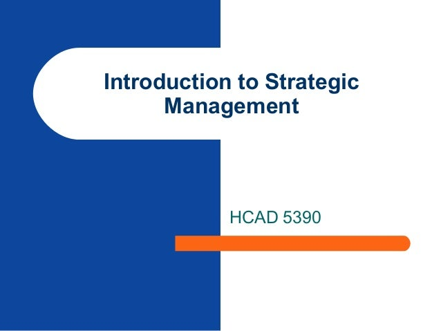 Introduction to Strategic Management  HCAD 5390