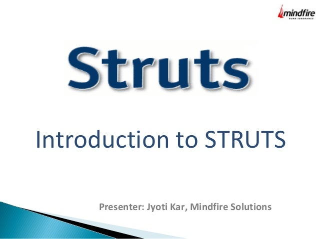 Introduction to STRUTS Presenter: Jyoti Kar, Mindfire Solutions