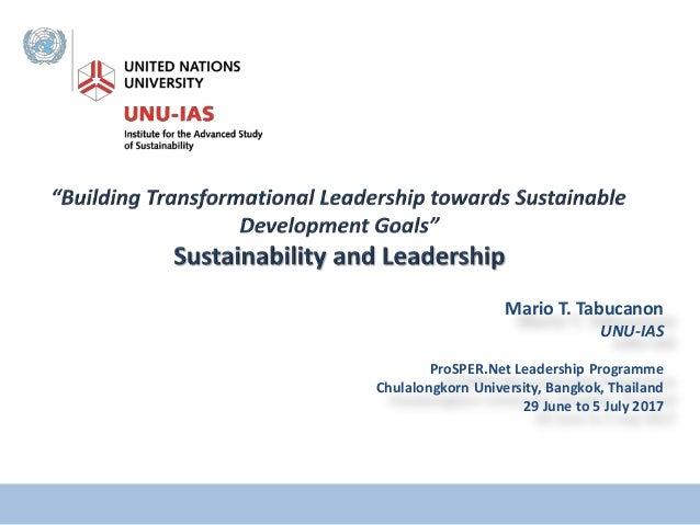 Mario T. Tabucanon UNU-IAS ProSPER.Net Leadership Programme Chulalongkorn University, Bangkok, Thailand 29 June to 5 July ...