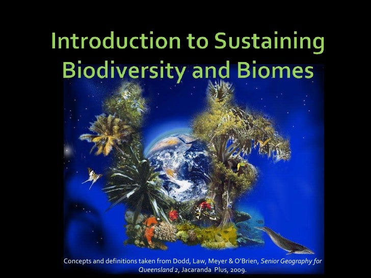 Introduction to Sustaining Biodiversity and Biomes<br />Concepts and definitions taken from Dodd, Law, Meyer & O'Brien, Se...