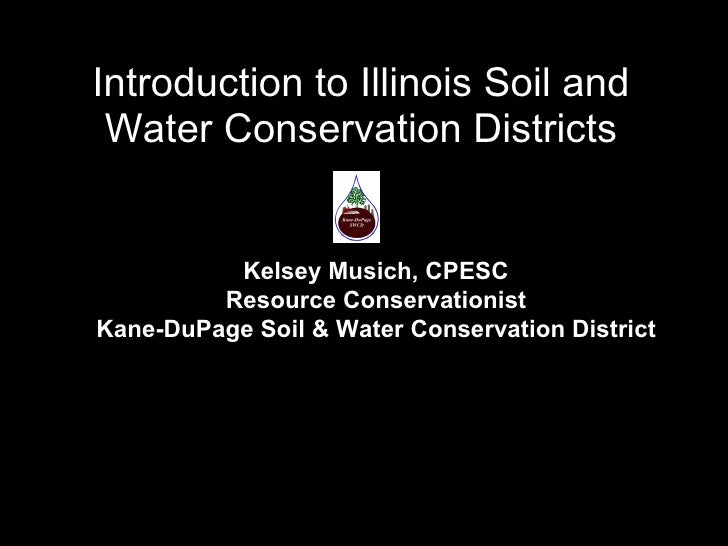 Introduction to Illinois Soil and Water Conservation Districts Kelsey Musich, CPESC Resource Conservationist Kane-DuPage S...