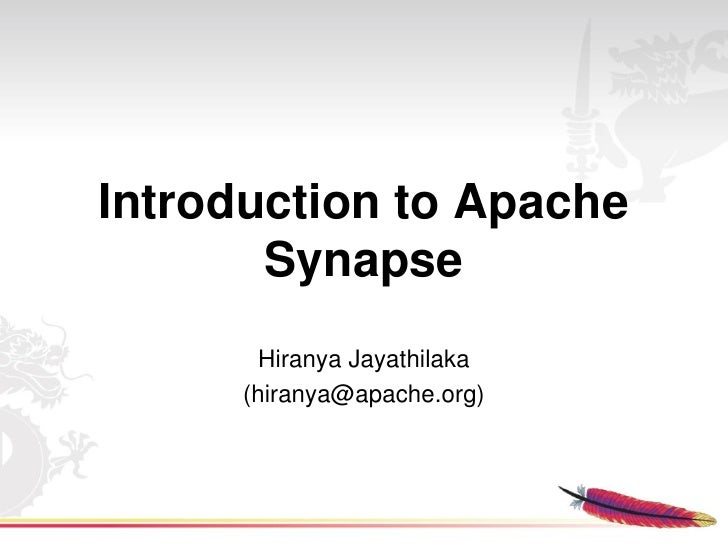 Introduction to Apache         Synapse         Hiranya Jayathilaka       (hiranya@apache.org)