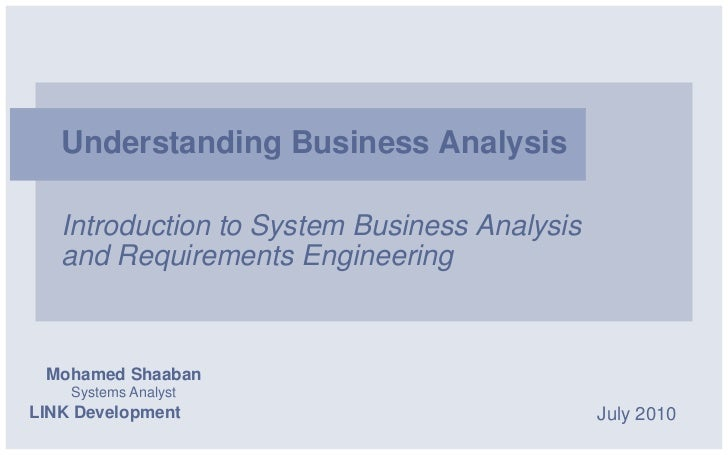 Understanding Business Analysis   Introduction to System Business Analysis   and Requirements Engineering Mohamed Shaaban ...