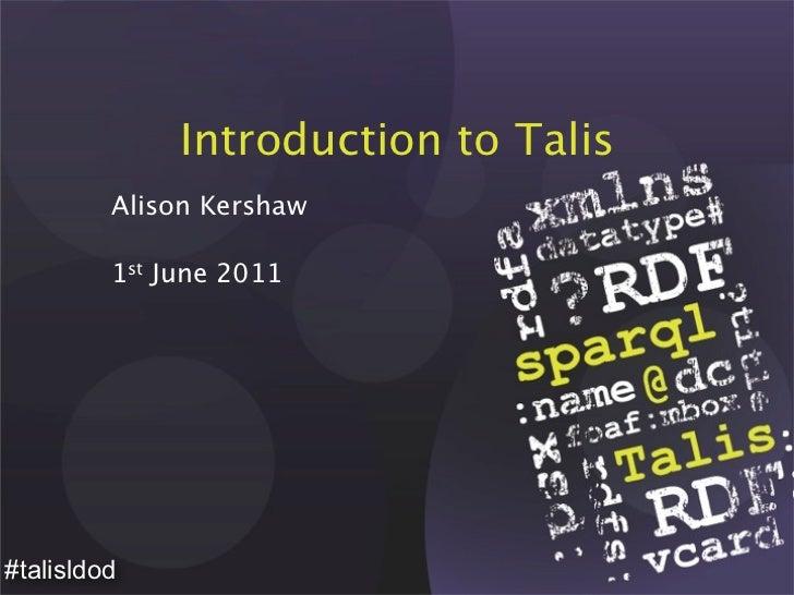 Introduction to Talis         Alison Kershaw         1st June 2011#talisldod