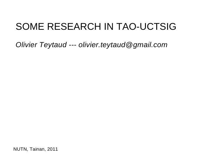 SOME RESEARCH IN TAO-UCTSIGOlivier Teytaud --- olivier.teytaud@gmail.comNUTN, Tainan, 2011