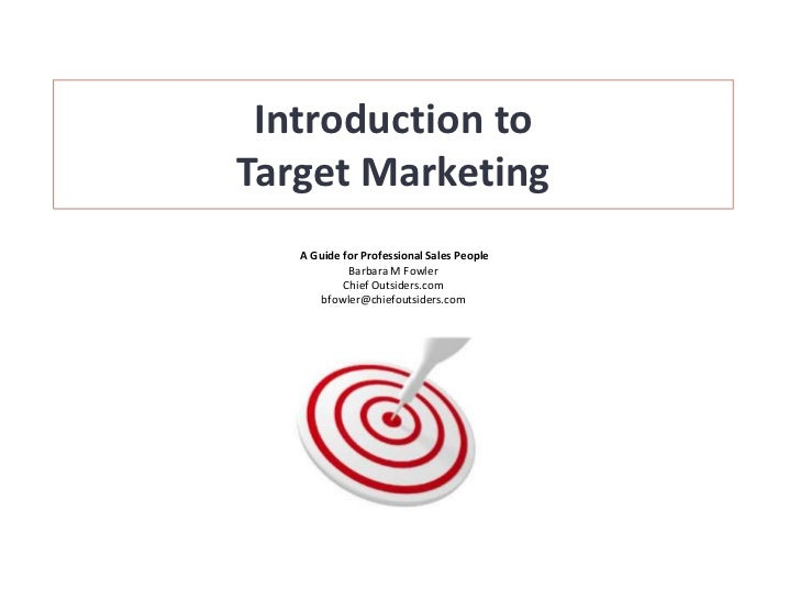 Introduction toTarget Marketing   A Guide for Professional Sales People            Barbara M Fowler           Chief Outsid...