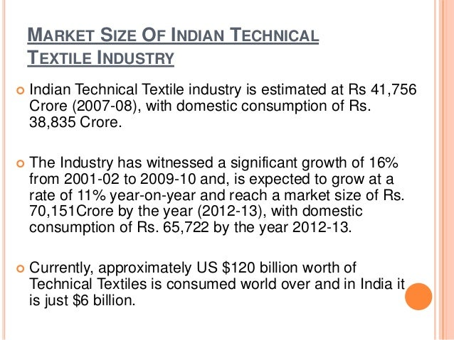 MARKET SIZE OF INDIAN TECHNICAL TEXTILE INDUSTRY  Indian Technical Textile industry is estimated at Rs 41,756 Crore (2007...