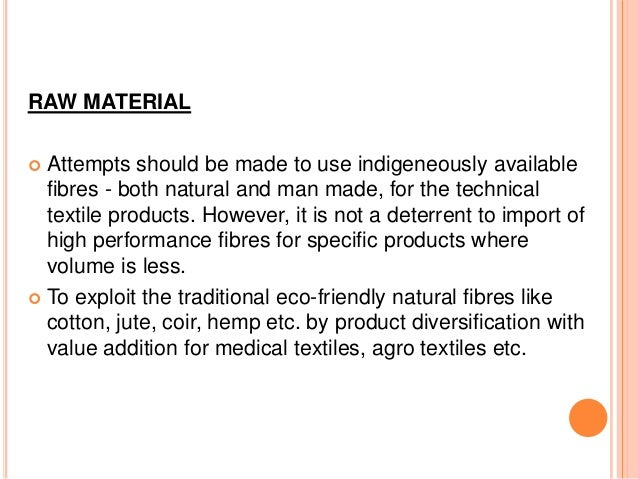 RAW MATERIAL  Attempts should be made to use indigeneously available fibres - both natural and man made, for the technica...