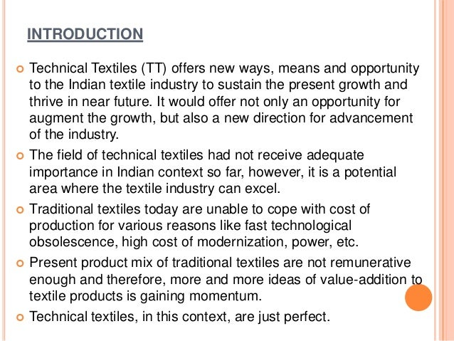INTRODUCTION  Technical Textiles (TT) offers new ways, means and opportunity to the Indian textile industry to sustain th...