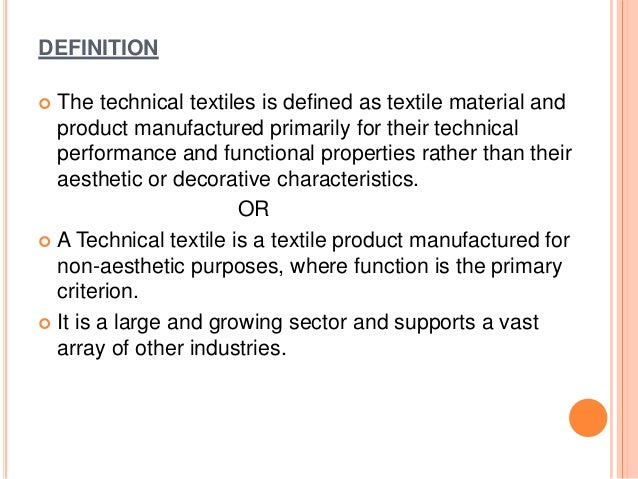 DEFINITION  The technical textiles is defined as textile material and product manufactured primarily for their technical ...
