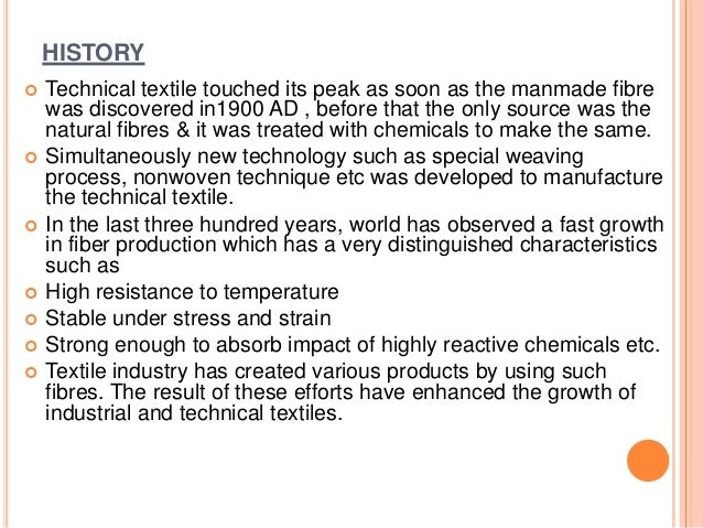 HISTORY  Technical textile touched its peak as soon as the manmade fibre was discovered in1900 AD , before that the only ...