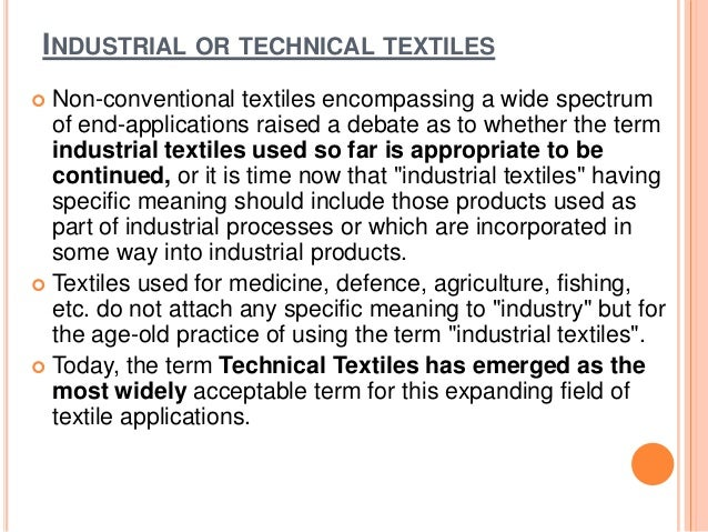INDUSTRIAL OR TECHNICAL TEXTILES  Non-conventional textiles encompassing a wide spectrum of end-applications raised a deb...