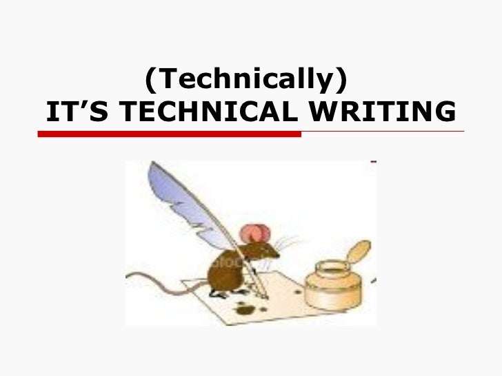 (Technically)  IT'S TECHNICAL WRITING