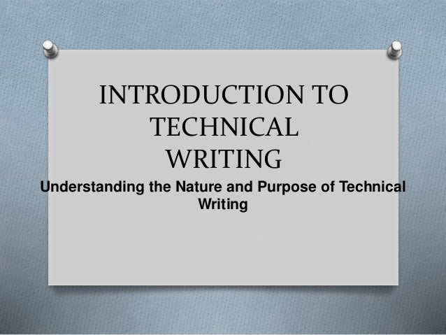 INTRODUCTION TO TECHNICAL WRITING Understanding the Nature and Purpose of Technical Writing