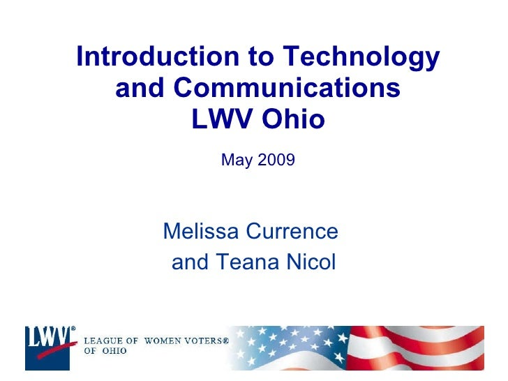 Introduction to Technology and Communications LWV Ohio May 2009 Melissa Currence  and Teana Nicol