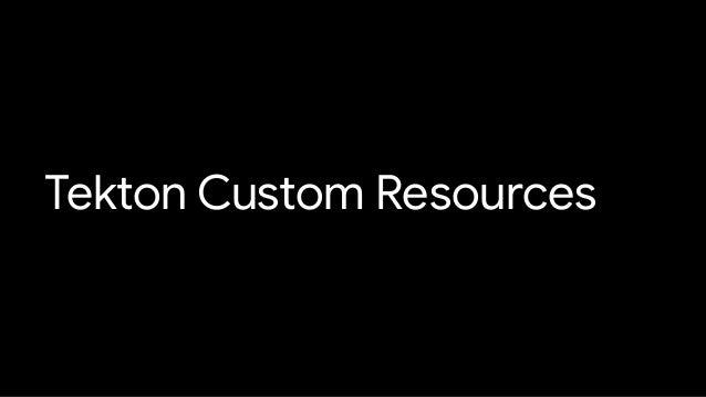 Tekton Custom Resources