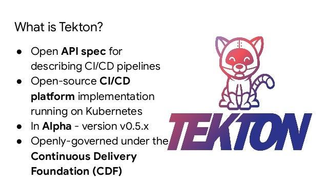 ● Open API spec for describing CI/CD pipelines ● Open-source CI/CD platform implementation running on Kubernetes ● In Alph...