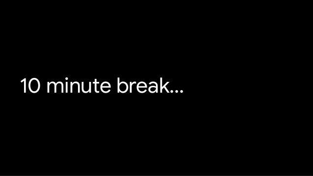 10 minute break...