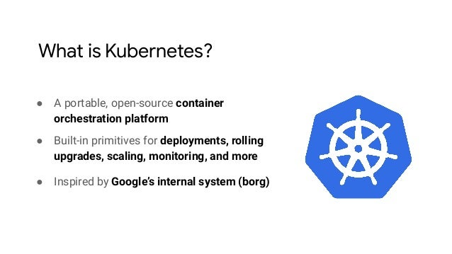 ● A portable, open-source container orchestration platform ● Built-in primitives for deployments, rolling upgrades, scalin...