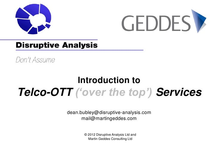 Introduction toTelco-OTT ('over the top') Services         dean.bubley@disruptive-analysis.com               mail@martinge...