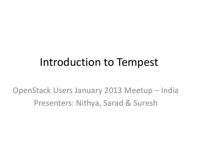Introduction to TempestOpenStack Users January 2013 Meetup – India    Presenters: Nithya, Sarad & Suresh