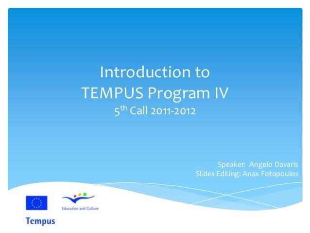 Introduction toTEMPUS Program IV   5th Call 2011-2012                           Speaker: Angelo Davaris                   ...